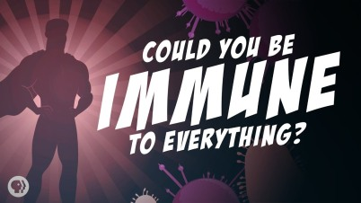 Could You Be Immune To Everything?