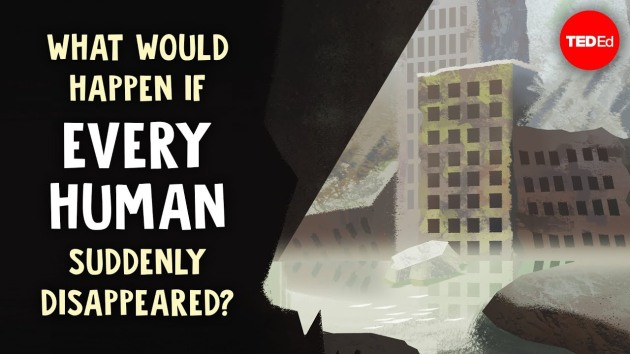 What would happen if every human suddenly disappeared?