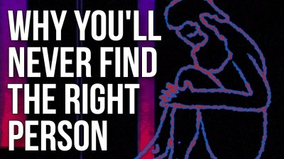 Why You'll Never Find the Right Person