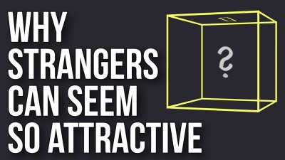 Why Strangers Can Seem so Attractive