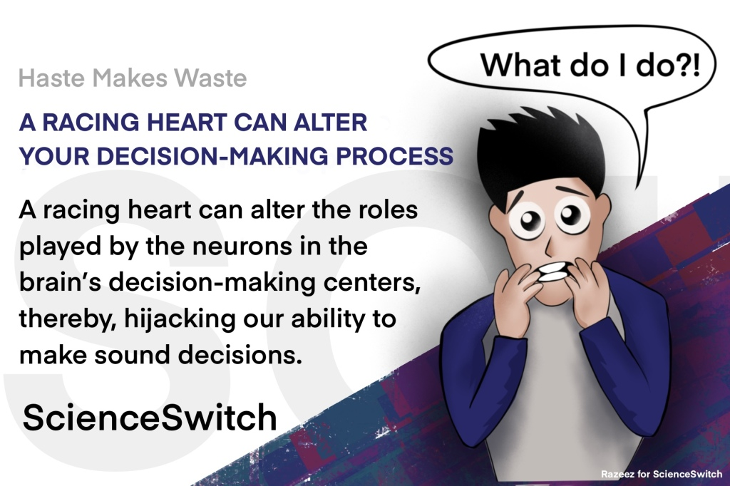 Body-state monitoring neurons under the influence of intense state of arousals such as a racing heart and high blood pressure, can put the decision-making processes in a shambles.